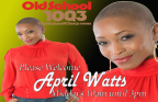 Welcome April Watts To Old School 100.3!